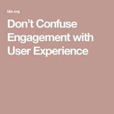 dont confuse engagement with user experience