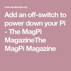 Add an off-switch to power down your Pi - The MagPi MagazineThe MagPi Magazine