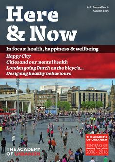This edition of the Academy's Journal, Here & Now, picks up the theme of our annual Congress that took place in the summer of 2015: Health, Happiness and Wellbeing. Through a review of Charles Montgomery's keynote talk, together with interviews, articles and case studies on best practice, we take a closer look at some of the ideas forcing urbanists to stand up and take notice of how our environment can make or break our health. We also bring you our regular Gallery of Great Spaces, thought…