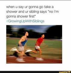 """when you say your gonna go take a shower and your sibling says """"no I'm gonna shower first"""" #growingupwithsiblings"""