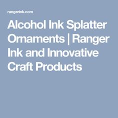 Alcohol Ink Splatter Ornaments | Ranger Ink and Innovative Craft Products