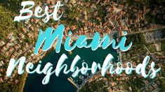 Miami Living 2017 - Best Neighborhoods To Live in Miami in 2017 (Guide F...