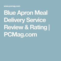 BLUE APRON: $9.95/person, easiest to prepare, good quality | Blue Apron Meal Delivery Service Review & Rating | EDITOR'S CHOICE! | PCMag.com
