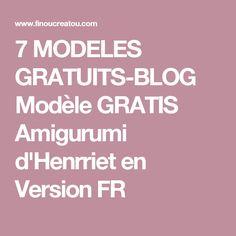 7 MODELES GRATUITS-BLOG Modèle GRATIS Amigurumi d'Henrriet en Version FR