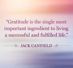 """""""Be grateful for what you have now. As you begin to think about all the things in your life"""