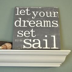 Let your dreams sail. l Beach Cottage Signs l www.CarolinaDesigns.com