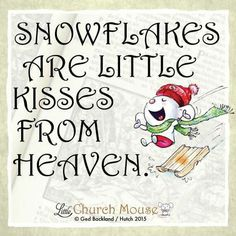 ❄❄❄ Snowflakes are Little kisses from Heaven. Amen...Little Church Mouse 12 Dec. 2015 ❄❄❄