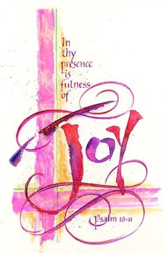 TRUE: in his presence there is fullness of joy!