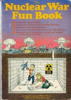 The Nuclear War Fun Book. Games, Puzzles, Doomsday Scenarios, What color is your fallout shelter? and enough activities to kill boredom for the rest of your half-life! Vintage Advertisements, Vintage Ads, Good Books, My Books, Nuclear Test, E Mc2, Atomic Age, Friday Humor, Family Games