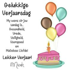 Verjaarsdag wense Best Birthday Wishes Quotes, Birthday Qoutes, Birthday Wishes For Son, Happy Birthday Quotes For Friends, Happy Birthday Wishes Cards, Birthday Wishes Messages, Happy Birthday Pictures, Happy Birthday Sister, 40th Birthday