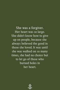 She was a forgiver. Her heart was so large. She didnt know how to give up on people, because she always believed the goo Letting Go Quotes, Go For It Quotes, Up Quotes, Heart Quotes, Queen Quotes, People Quotes, Wisdom Quotes, Words Quotes, Wise Words