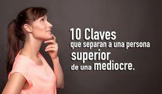 10 claves que separan a una persona superior de una mediocre.  Read more: http://www.tueresmivida.net/search/label/Superaci%C3%B3n%20Personal?updated-max=2014-06-21T13:07:00-07:00&max-results=20#ixzz37VGyhDm7