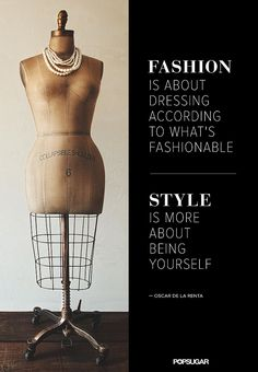 Fashion is about dressing according to what's fashionable. Style is more about being yourself. Oscar De La Renta