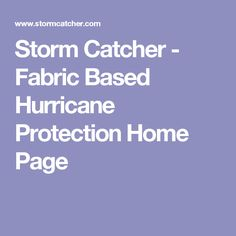 Storm Catcher - Fabric Based Hurricane Protection Home Page