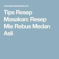 Tips Resep Masakan: Resep Mie Rebus Medan Asli