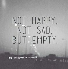Not Happy, Not Sad But Empty quotes quote emo sad empty sad quotes Cute Couple Quotes, Sad Quotes, Love Quotes, Qoutes, Sadness Quotes, Numb Quotes, Motivational Quotes, Depressing Quotes, Deep Quotes