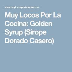 Muy Locos Por La Cocina: Golden Syrup (Sirope Dorado Casero)