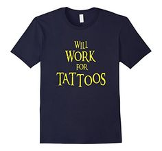 Men's Will Work for Tattoos Shirt. Multiple Colors & Size... https://www.amazon.com/dp/B01LWP2QF5/ref=cm_sw_r_pi_dp_x_PeV6xbBVS8WS0