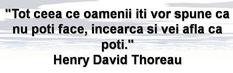 Te salut. Problema ta in a-ti atinge scopul sunt banii prea putini ? Nici o problema. Nu este ce nu se poate rezolva. Am un plan pregatit pentru tine care garantat te va ajuta. Pentru aceasta am un curs prin email care contine 10 lectii cu invataturi si activitati practice care aduc cu siguranta venit. Pentru aceasta am nevoie sa imi scri adresa de email pentru a-ti trimite Introducerea Cursuloi ca sa iti faci o idee. Henry David Thoreau, Plans