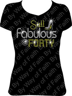 Check out this item in my Etsy shop https://www.etsy.com/listing/489153859/still-fabulous-at-forty-bling-rhinestone