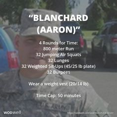 """""""Blanchard (Aaron)"""" WOD - 4 Rounds for Time: 800 meter Run; 32 Jumping Air Squats; 32 Lunges; 32 Weighted Sit-Ups (45/25 lb plate); 32 Burpees; Wear a weight vest (20/14 lb); Time Cap: 50 minutes"""