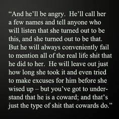 This couldnt be more spot on for My Ex(well actually a few ex's of mine) when any person has to belittle there Ex in anyway they're just Cowards that have to hide behind their web of lies cause they dont want the world to find just what kind of person they really are!If you dont want people to think less of you then don't behave in a way that they would have a reason to! by lola