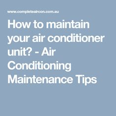 How to maintain your air conditioner unit? - Air Conditioning Maintenance Tips