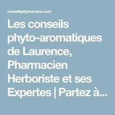 Les conseils phyto-aromatiques de Laurence, Pharmacien Herboriste et ses Expertes | Partez à la découverte des huiles essentielles, des plantes aromatiques, médicinales et de leurs secrets !