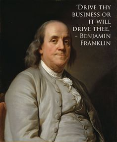 Drive thy business or it will drive thee  #quote Benjamin Franklin.  V