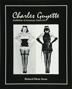 Charles Guyette, unsung hero of US Fetish Art, rarely credited but key influence on Irving Klaw, John Willie and co, says Richard Pérez Seves in a new book Bettie Page, Eric Stanton, Irving Klaw, Old Libraries, Steve Ditko, Bizarre Art, African American Artist, The Godfather, Book Club Books