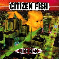 Citizen Fish- Life Size LP