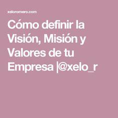 Cómo definir la Visión, Misión y Valores de tu Empresa |@xelo_r