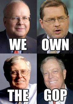 THX THE CORRUPT GOP...PAID PUPPETS OF RICH GREEDY BILLIONAIRES WHO NOW OWN THE GOVT!!  All of these men do own the GOP. - Kiera for We Leave No One Behind