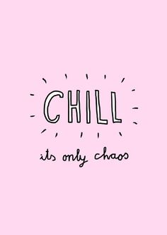 Chill. It's only chaos, darling.