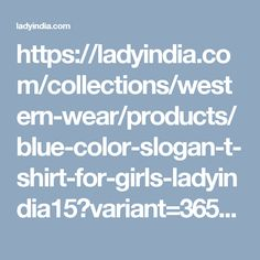 https://ladyindia.com/collections/western-wear/products/blue-color-slogan-t-shirt-for-girls-ladyindia15?variant=36579640589