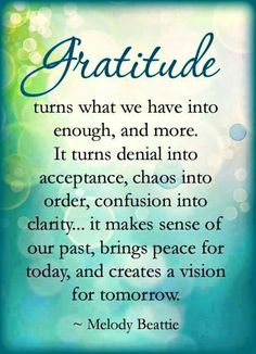 Gratitude turns what we have into enough, and more...