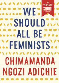 """We Should All Be Feminists   http://paperloveanddreams.com/book/889690138/we-should-all-be-feminists   What does """"feminism"""" mean today? That is the question at the heart of We Should All Be Feminists, a personal, eloquently-argued essay—adapted from her much-viewed Tedx talk of the same name—by Chimamanda Ngozi Adichie, the award-winning author of Americanah and Half of a Yellow Sun. With humor and levity, here Adichie offers readers a unique definition of feminism for the twenty-first…"""