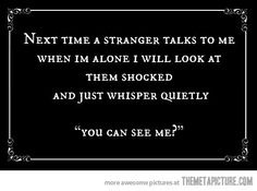 Next time a stranger talks to me… Hahaha glorious