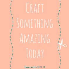 Inspiring Crafty Quote: Craft Something Amazing Today <3