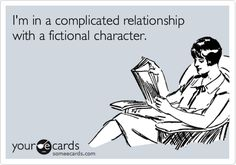 Funny Confession Ecard: I'm in a complicated relationship with a fictional character.