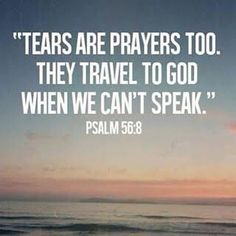 Tears are prayers too.
