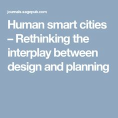 Human smart cities – Rethinking the interplay between design and planning