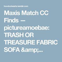 Maxis Match CC Finds — pictureamoebae:  TRASH OR TREASURE FABRIC SOFA &...