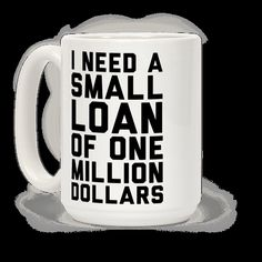 I Need A Small Loan Of One Million Dollars Mug