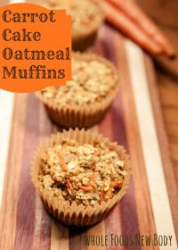 Whole Foods...New Body!: {Carrot Cake Oatmeal Muffins}