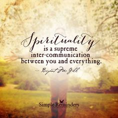 """Bryant McGill: """"Spirituality is a supreme inter-communication between you and everything. Spiritual Path, Spiritual Wisdom, Spiritual Growth, Spiritual Awakening, Wisdom Quotes, Quotes To Live By, Life Quotes, A Course In Miracles, Spiritus"""