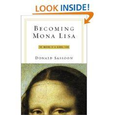 Becoming Mona Lisa: The Making of a Global Icon: Donald Sassoon