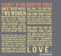 Legacy of an Adopted Child.....make me cry as I think of my nieces and nephews my sister gave up and that one day I may adopt since I can't have one of my own.