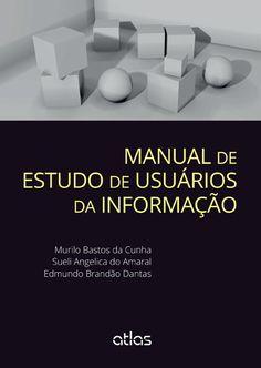 CUNHA, MURILO BASTOS DA; AMARAL, SUELI ANGELICA DO. Y BRANDÂO, E. Manual de estudo de usuários da informação. Sao Paulo: Atlas, 2015, 448 p.