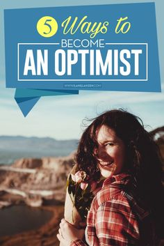 Being optimistic stems from habitually thinking positive thoughts, such as 'I will find a way to overcome this' or 'This is only a minor setback' | http://www.ilanelanzen.com/personaldevelopment/5-ways-to-become-an-optimist/